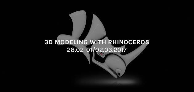 3D Modeling with Rhinoceros – 28.02-01/02.03