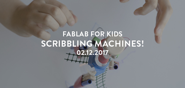 Fablab for Kids – Scribbling Machines!